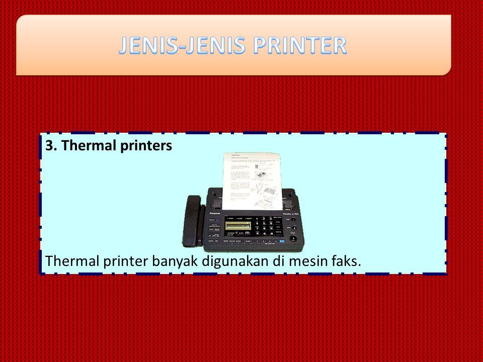 3. Thermal printers Thermal printer banyak digunakan di mesin faks.