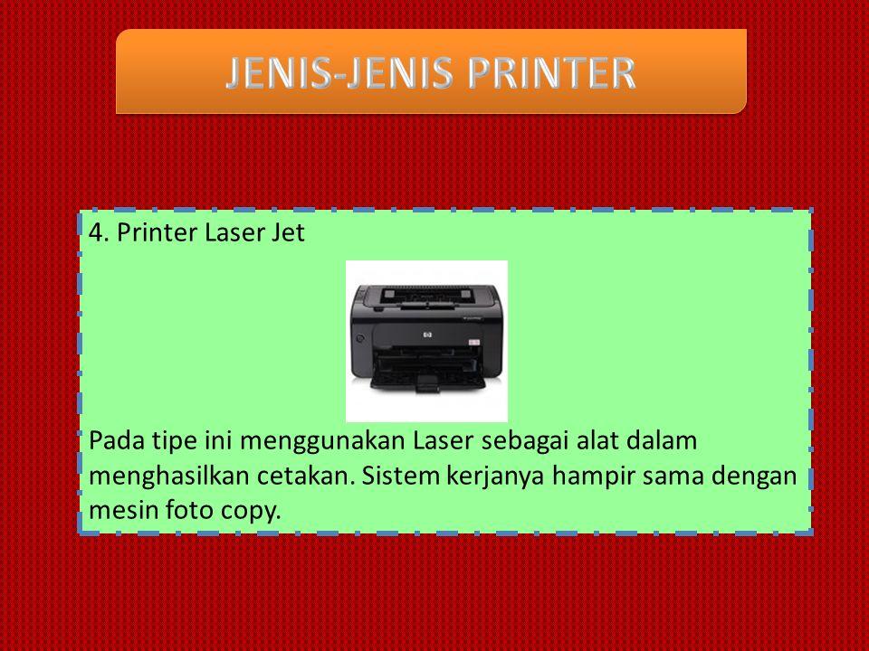 4. Printer Laser Jet Pada tipe ini menggunakan Laser sebagai alat dalam menghasilkan cetakan.