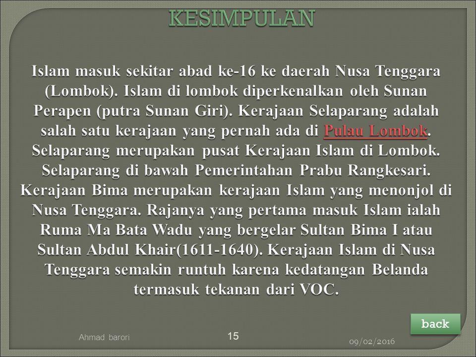 09/02/2016 Ahmad barori 15 KESIMPULAN Islam masuk sekitar abad ke-16 ke daerah Nusa Tenggara (Lombok).