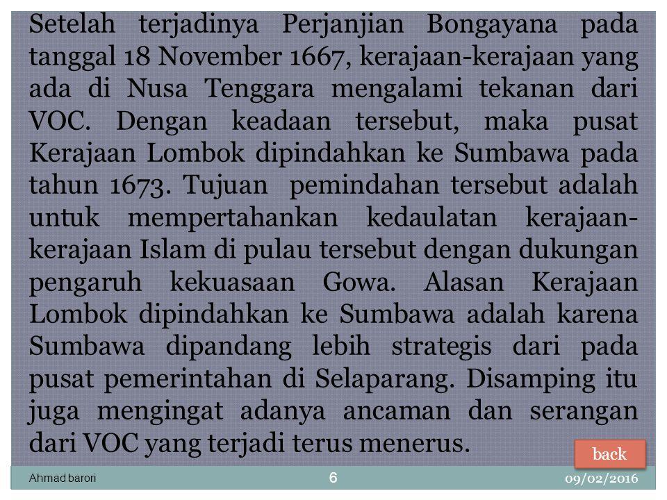 09/02/2016 Ahmad barori 6 Setelah terjadinya Perjanjian Bongayana pada tanggal 18 November 1667, kerajaan-kerajaan yang ada di Nusa Tenggara mengalami tekanan dari VOC.