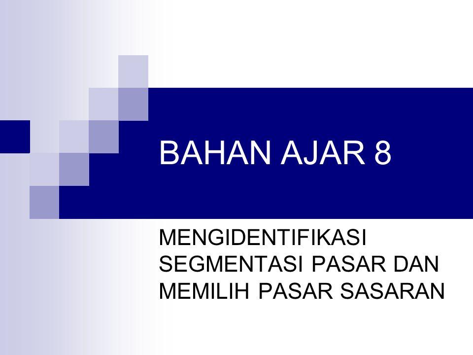 BAHAN AJAR 8 MENGIDENTIFIKASI SEGMENTASI PASAR DAN MEMILIH PASAR SASARAN