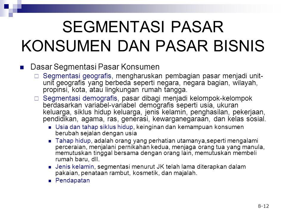 8-12 SEGMENTASI PASAR KONSUMEN DAN PASAR BISNIS Dasar Segmentasi Pasar Konsumen  Segmentasi geografis, mengharuskan pembagian pasar menjadi unit- uni