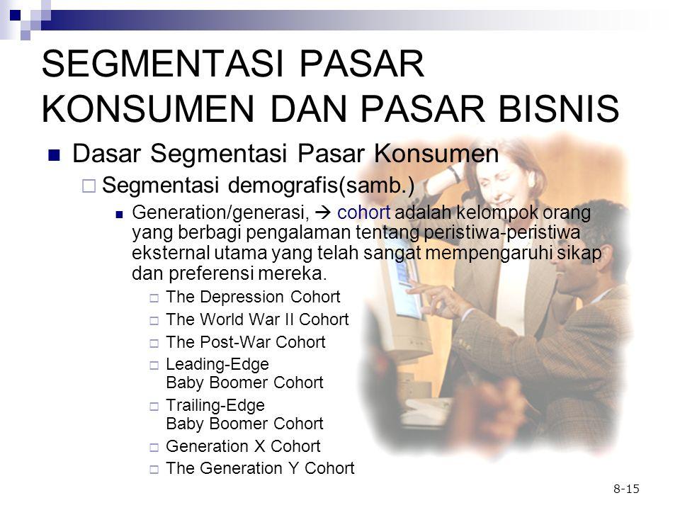 8-15 SEGMENTASI PASAR KONSUMEN DAN PASAR BISNIS Dasar Segmentasi Pasar Konsumen  Segmentasi demografis(samb.) Generation/generasi,  cohort adalah ke