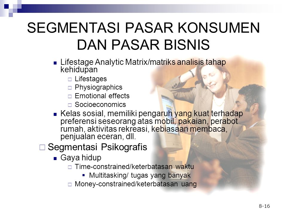 8-16 SEGMENTASI PASAR KONSUMEN DAN PASAR BISNIS Lifestage Analytic Matrix/matriks analisis tahap kehidupan  Lifestages  Physiographics  Emotional e