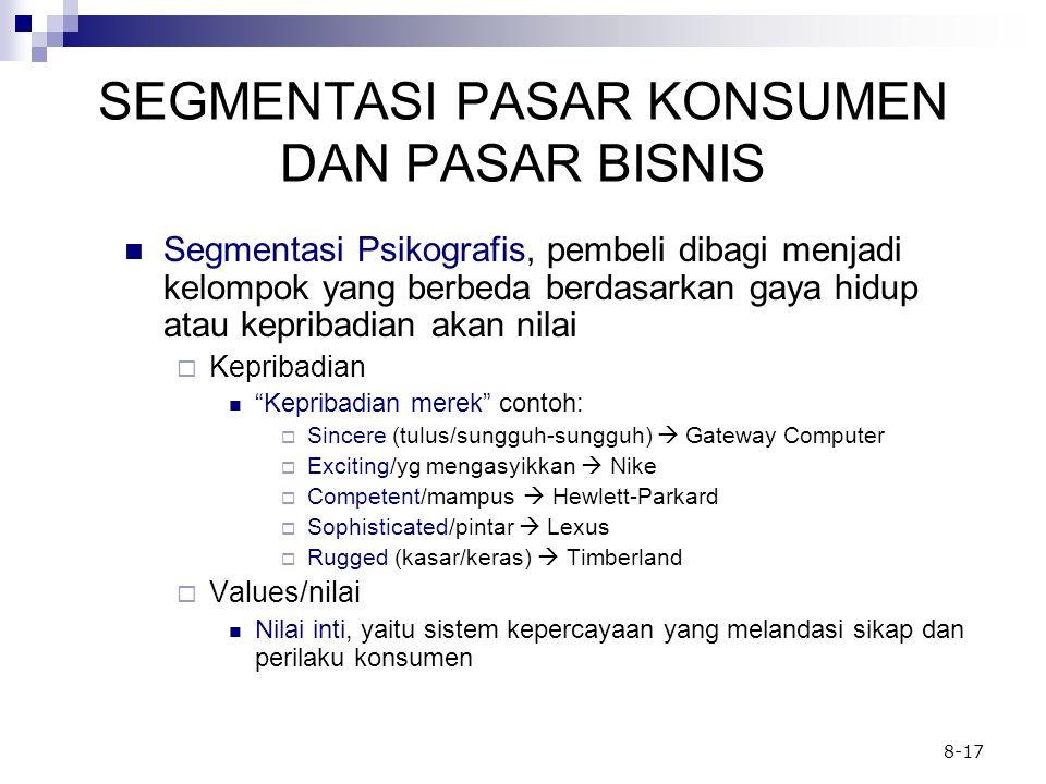 8-17 SEGMENTASI PASAR KONSUMEN DAN PASAR BISNIS Segmentasi Psikografis, pembeli dibagi menjadi kelompok yang berbeda berdasarkan gaya hidup atau kepri