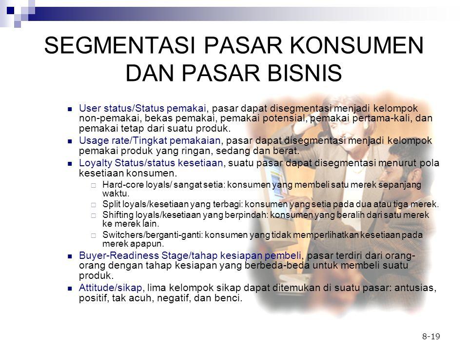 8-19 SEGMENTASI PASAR KONSUMEN DAN PASAR BISNIS User status/Status pemakai, pasar dapat disegmentasi menjadi kelompok non-pemakai, bekas pemakai, pema