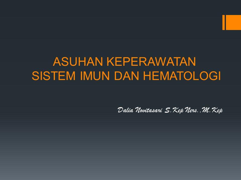 ASUHAN KEPERAWATAN SISTEM IMUN DAN HEMATOLOGI Dalia Novitasari S.Kep Ners.,M.Kep