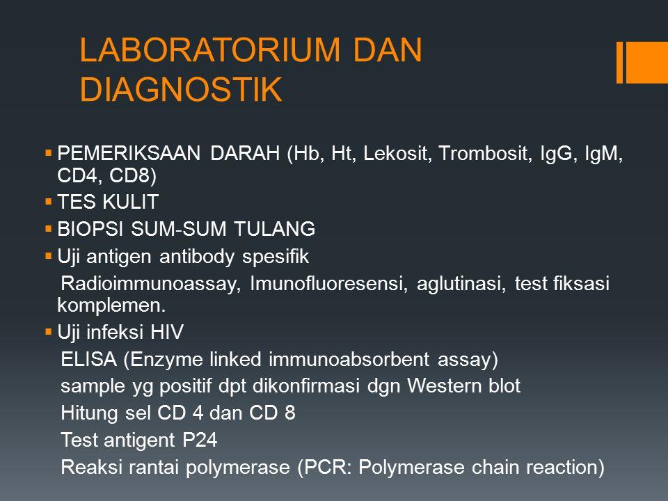 LABORATORIUM DAN DIAGNOSTIK  PEMERIKSAAN DARAH (Hb, Ht, Lekosit, Trombosit, IgG, IgM, CD4, CD8)  TES KULIT  BIOPSI SUM-SUM TULANG  Uji antigen ant