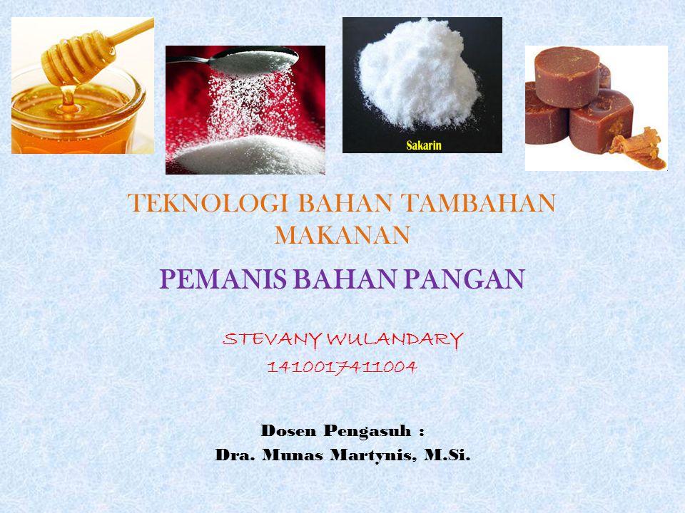 TEKNOLOGI BAHAN TAMBAHAN MAKANAN PEMANIS BAHAN PANGAN STEVANY WULANDARY 1410017411004 Dosen Pengasuh : Dra.