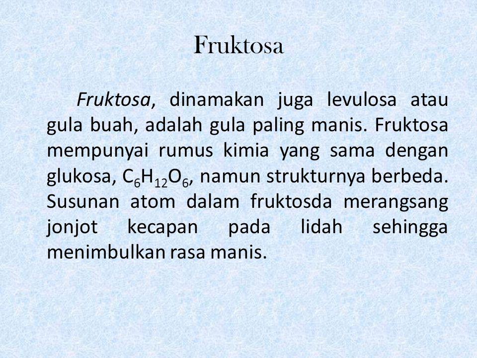 Fruktosa Fruktosa, dinamakan juga levulosa atau gula buah, adalah gula paling manis.