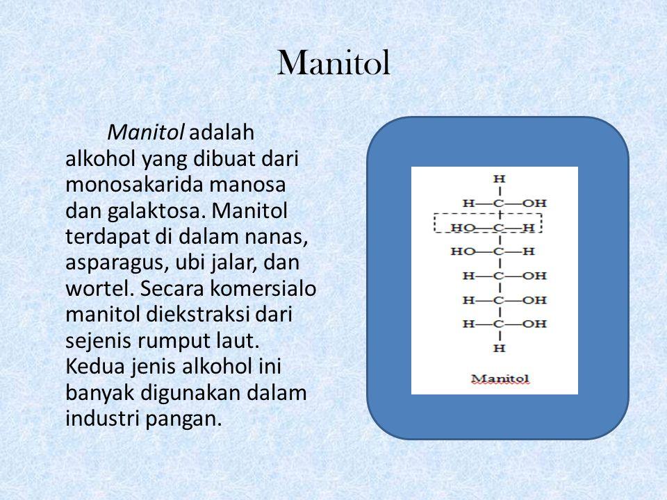 Manitol Manitol adalah alkohol yang dibuat dari monosakarida manosa dan galaktosa.