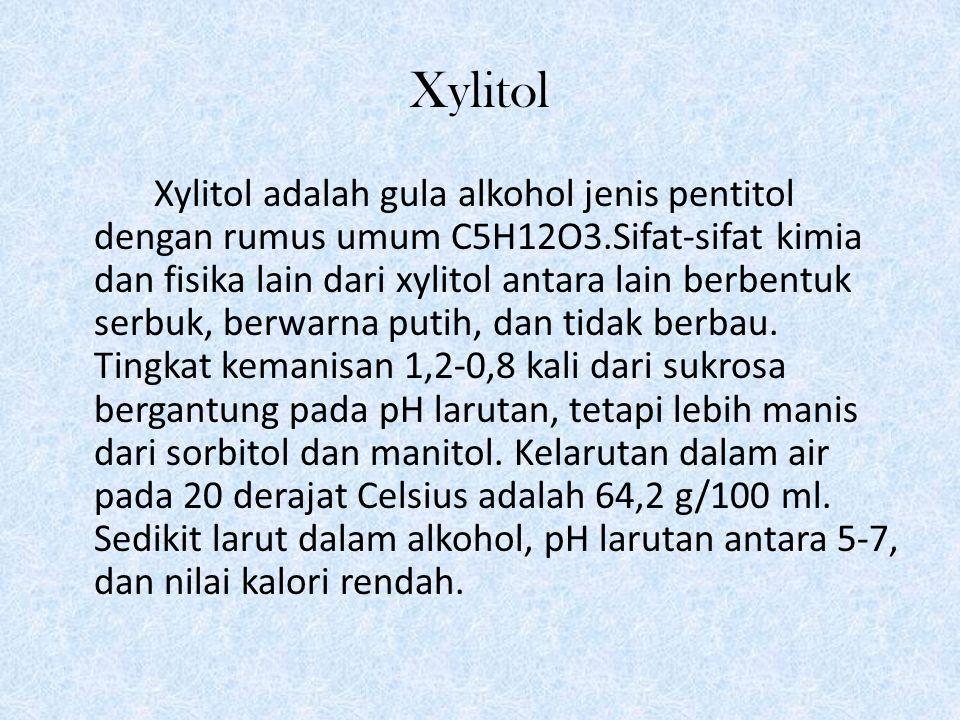 Xylitol Xylitol adalah gula alkohol jenis pentitol dengan rumus umum C5H12O3.Sifat-sifat kimia dan fisika lain dari xylitol antara lain berbentuk serbuk, berwarna putih, dan tidak berbau.