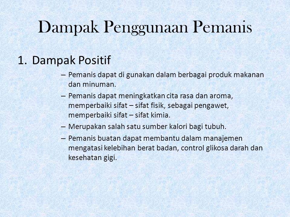 Dampak Penggunaan Pemanis 1.Dampak Positif – Pemanis dapat di gunakan dalam berbagai produk makanan dan minuman.