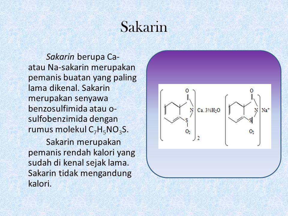 Sakarin Sakarin berupa Ca- atau Na-sakarin merupakan pemanis buatan yang paling lama dikenal.