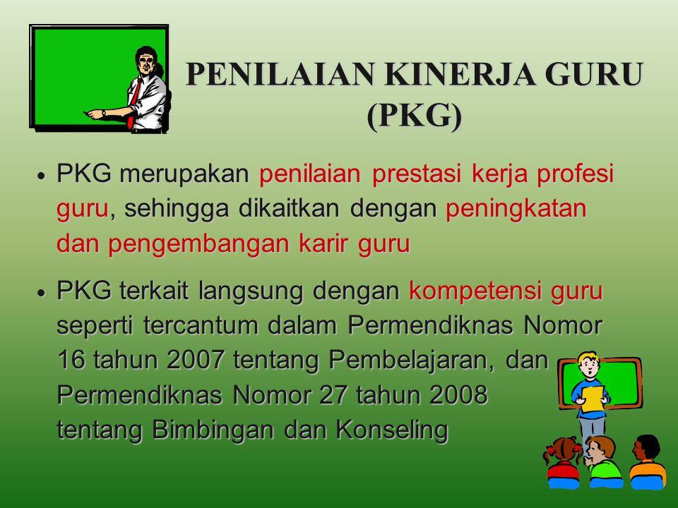 PENILAIAN KINERJA GURU (PKG) PKG merupakan penilaian prestasi kerja profesi guru, sehingga dikaitkan dengan peningkatan dan pengembangan karir guru PKG merupakan penilaian prestasi kerja profesi guru, sehingga dikaitkan dengan peningkatan dan pengembangan karir guru PKG terkait langsung dengan kompetensi guru seperti tercantum dalam Permendiknas Nomor 16 tahun 2007 tentang Pembelajaran, dan Permendiknas Nomor 27 tahun 2008 tentang Bimbingan dan Konseling PKG terkait langsung dengan kompetensi guru seperti tercantum dalam Permendiknas Nomor 16 tahun 2007 tentang Pembelajaran, dan Permendiknas Nomor 27 tahun 2008 tentang Bimbingan dan Konseling
