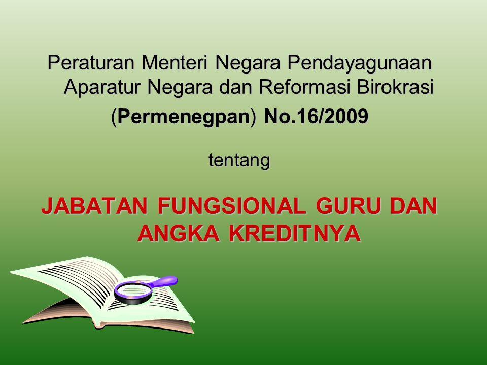 Peraturan Menteri Negara Pendayagunaan Aparatur Negara dan Reformasi Birokrasi (Permenegpan) No.16/2009 tentang JABATAN FUNGSIONAL GURU DAN ANGKA KREDITNYA
