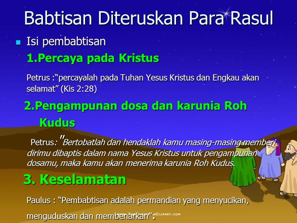"""Babtisan Diteruskan Para Rasul Isi pembabtisan Isi pembabtisan 1.Percaya pada Kristus Petrus :""""percayalah pada Tuhan Yesus Kristus dan Engkau akan sel"""