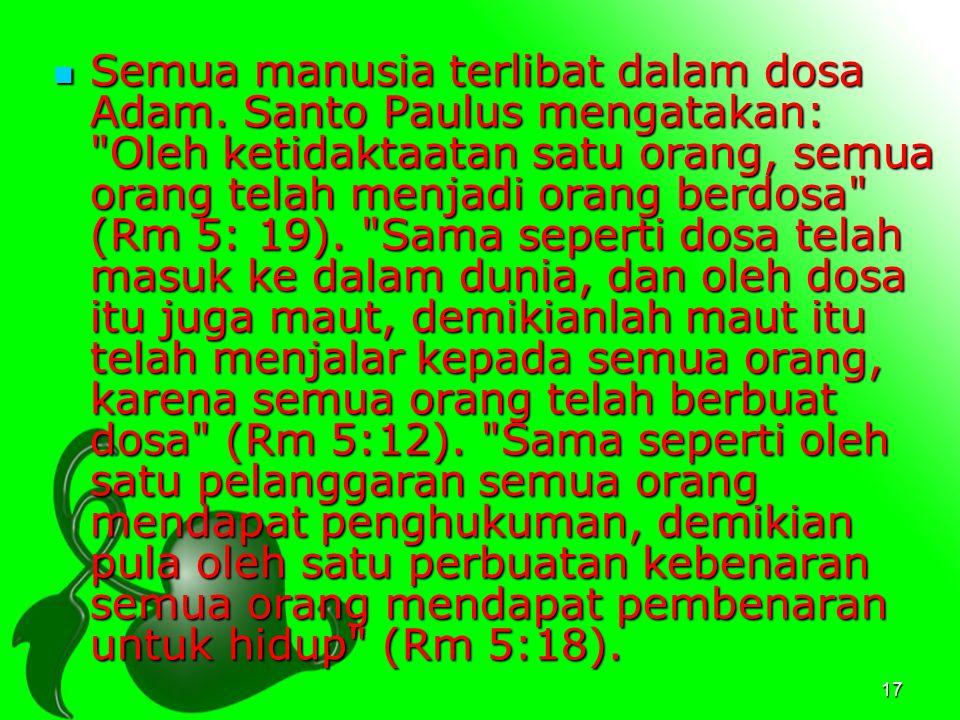 17 Semua manusia terlibat dalam dosa Adam. Santo Paulus mengatakan: