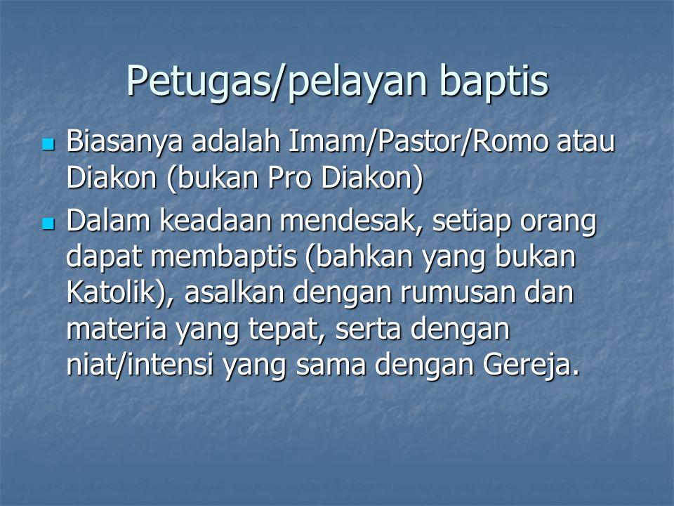 Petugas/pelayan baptis Biasanya adalah Imam/Pastor/Romo atau Diakon (bukan Pro Diakon) Biasanya adalah Imam/Pastor/Romo atau Diakon (bukan Pro Diakon)