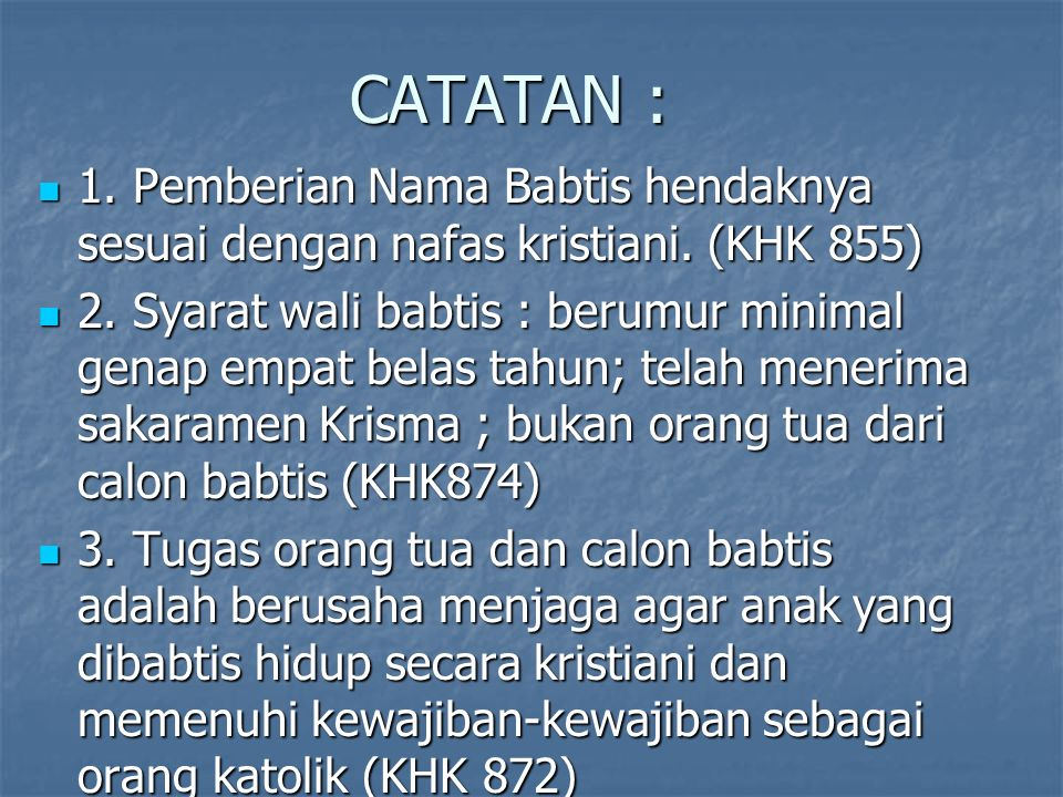 CATATAN : 1. Pemberian Nama Babtis hendaknya sesuai dengan nafas kristiani. (KHK 855) 1. Pemberian Nama Babtis hendaknya sesuai dengan nafas kristiani