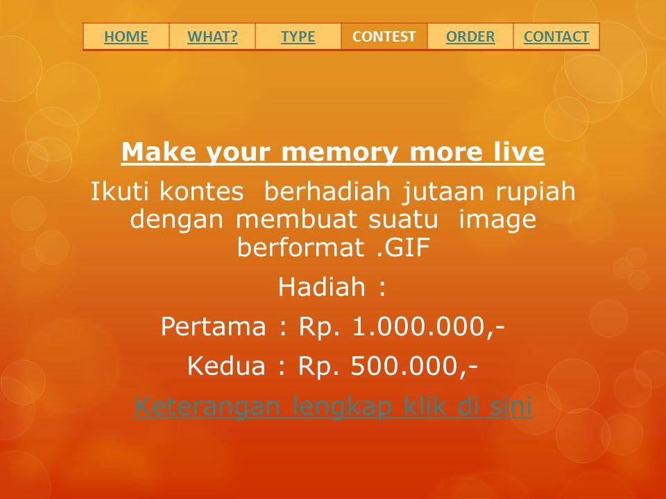 Make your memory more live Ikuti kontes berhadiah jutaan rupiah dengan membuat suatu image berformat.GIF Hadiah : Pertama : Rp.