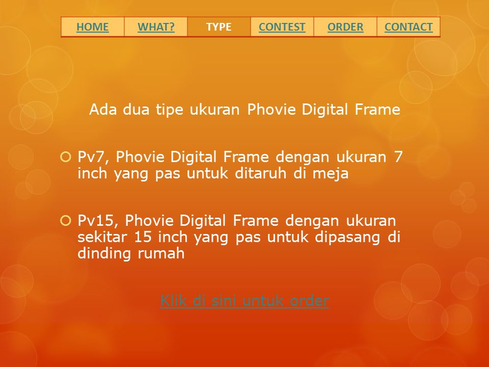 Ada dua tipe ukuran Phovie Digital Frame  Pv7, Phovie Digital Frame dengan ukuran 7 inch yang pas untuk ditaruh di meja  Pv15, Phovie Digital Frame