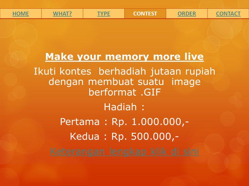 Make your memory more live Ikuti kontes berhadiah jutaan rupiah dengan membuat suatu image berformat.GIF Hadiah : Pertama : Rp. 1.000.000,- Kedua : Rp