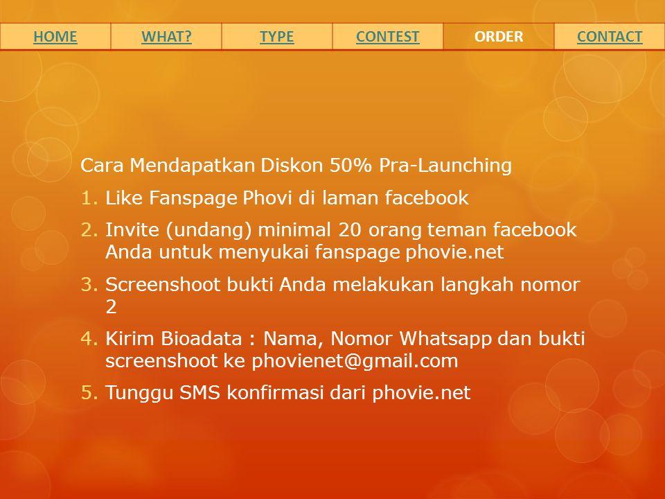 Cara Mendapatkan Diskon 50% Pra-Launching 1.Like Fanspage Phovi di laman facebook 2.Invite (undang) minimal 20 orang teman facebook Anda untuk menyuka
