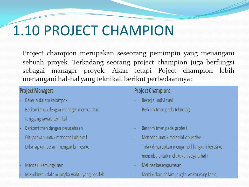 1.10 PROJECT CHAMPION Project champion merupakan seseorang pemimpin yang menangani sebuah proyek. Terkadang seorang project champion juga berfungsi se