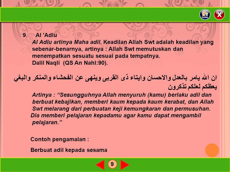9 9. Al 'Adlu Al Adlu artinya Maha adil. Keadilan Allah Swt adalah keadilan yang sebenar-benarnya, artinya : Allah Swt memutuskan dan menempatkan sesu