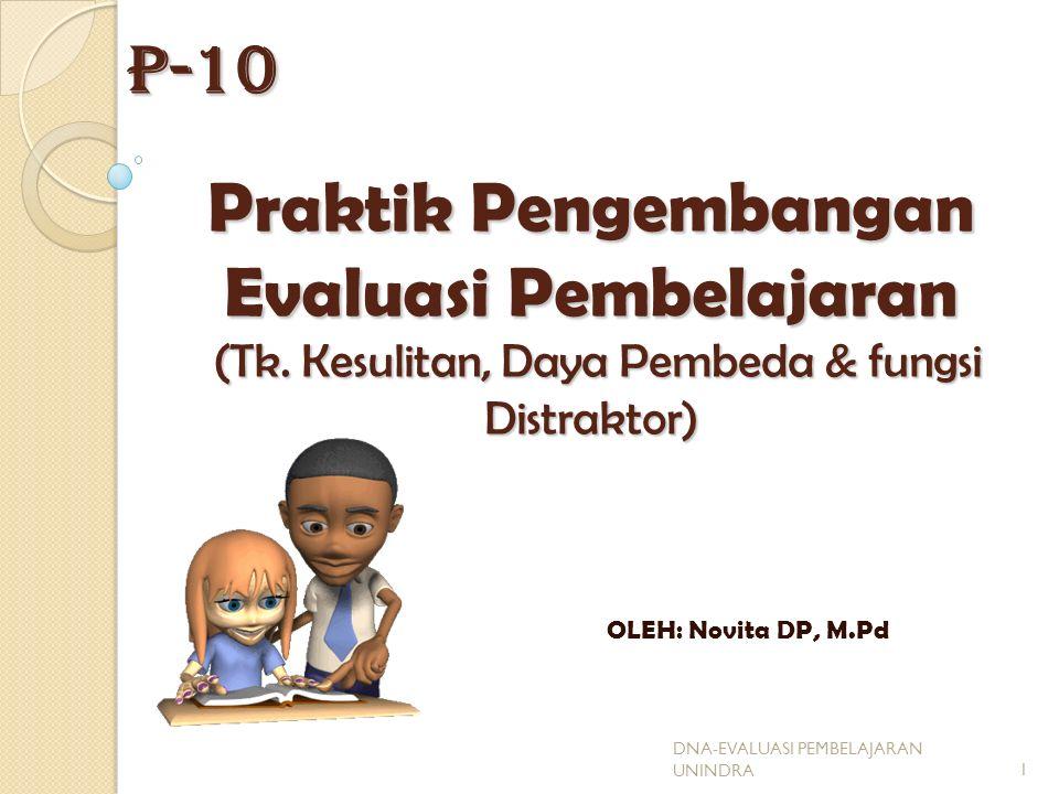 Praktik Pengembangan Evaluasi Pembelajaran (Tk. Kesulitan, Daya Pembeda & fungsi Distraktor) OLEH: Novita DP, M.PdP-10 1 DNA-EVALUASI PEMBELAJARAN UNI