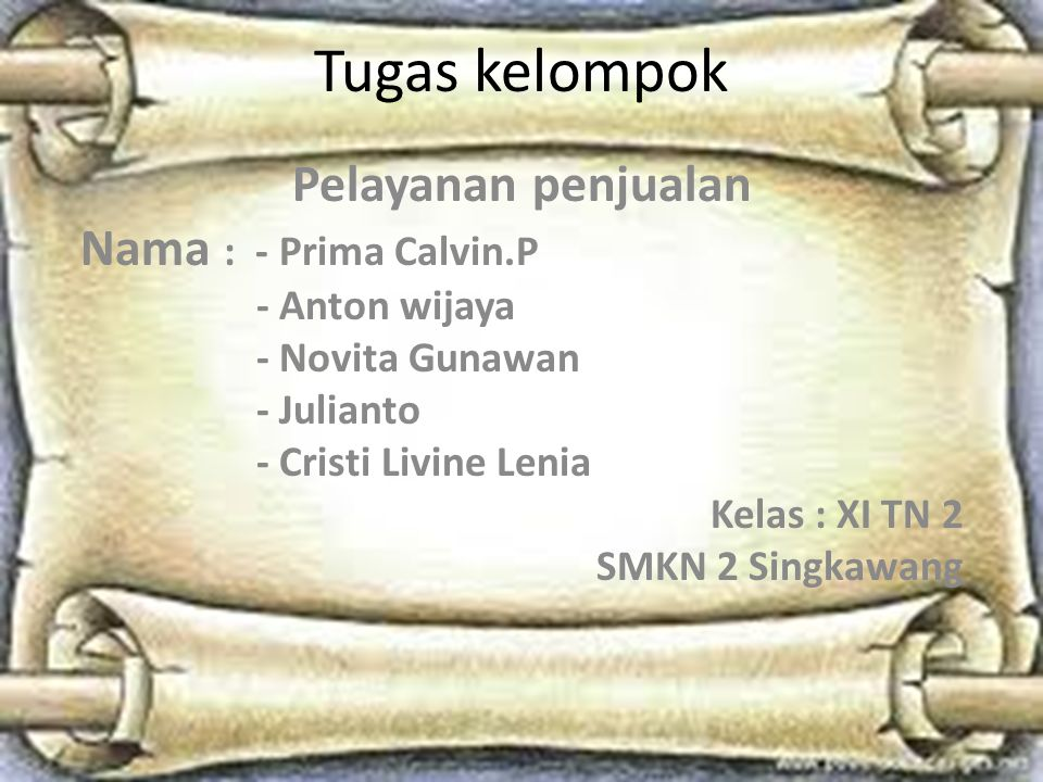 Tugas kelompok Pelayanan penjualan Nama : - Prima Calvin.P - Anton wijaya - Novita Gunawan - Julianto - Cristi Livine Lenia Kelas : XI TN 2 SMKN 2 Sin
