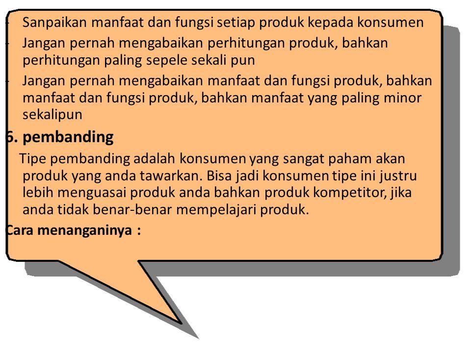 -Sanpaikan manfaat dan fungsi setiap produk kepada konsumen -Jangan pernah mengabaikan perhitungan produk, bahkan perhitungan paling sepele sekali pun