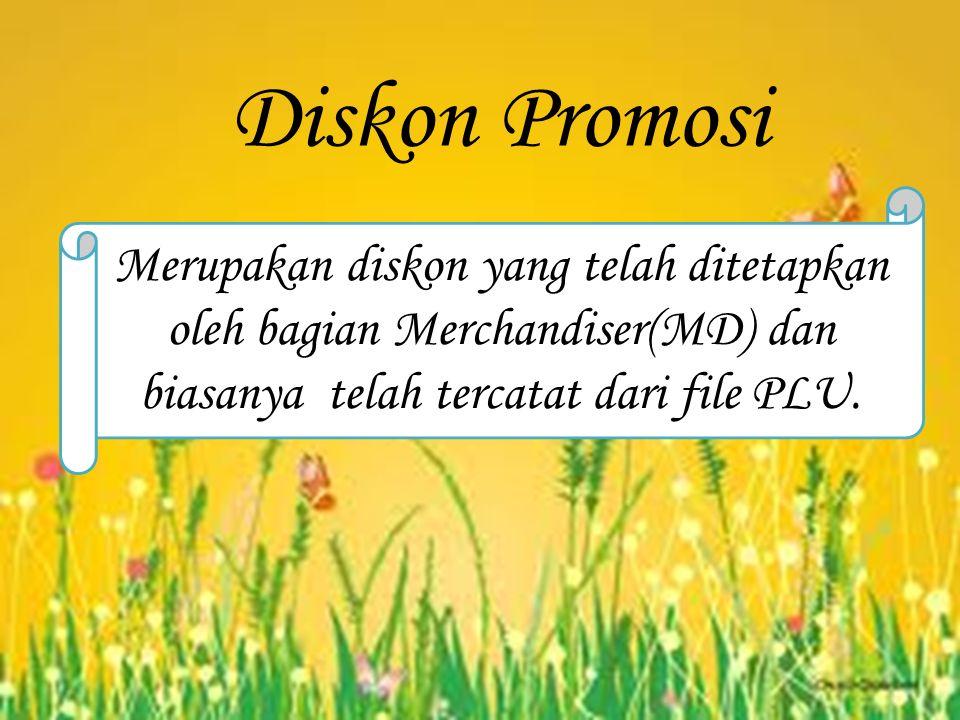 Diskon Promosi Merupakan diskon yang telah ditetapkan oleh bagian Merchandiser(MD) dan biasanya telah tercatat dari file PLU.