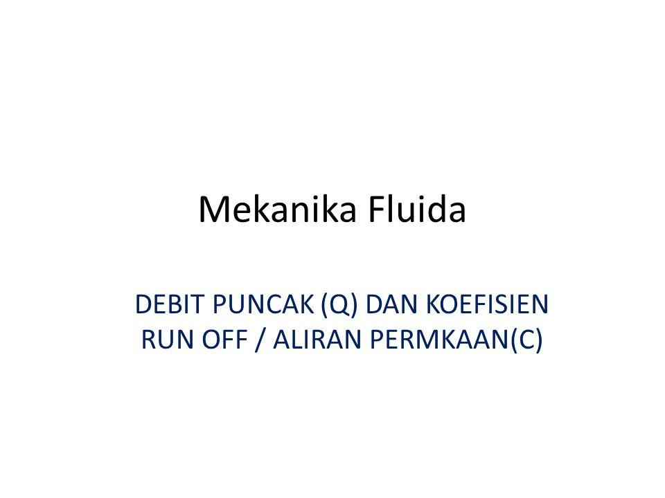 Mekanika Fluida DEBIT PUNCAK (Q) DAN KOEFISIEN RUN OFF / ALIRAN PERMKAAN(C)