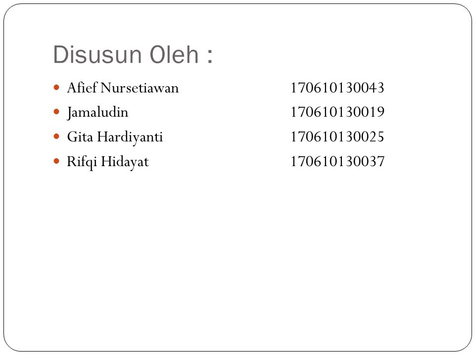 Disusun Oleh : Afief Nursetiawan170610130043 Jamaludin170610130019 Gita Hardiyanti170610130025 Rifqi Hidayat170610130037