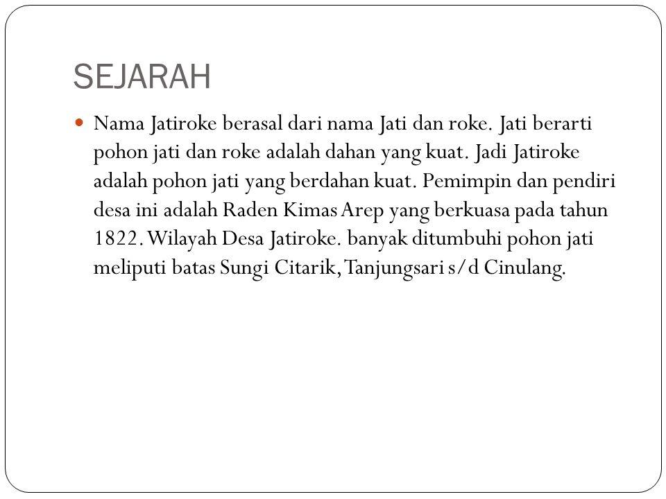 SEJARAH Nama Jatiroke berasal dari nama Jati dan roke.