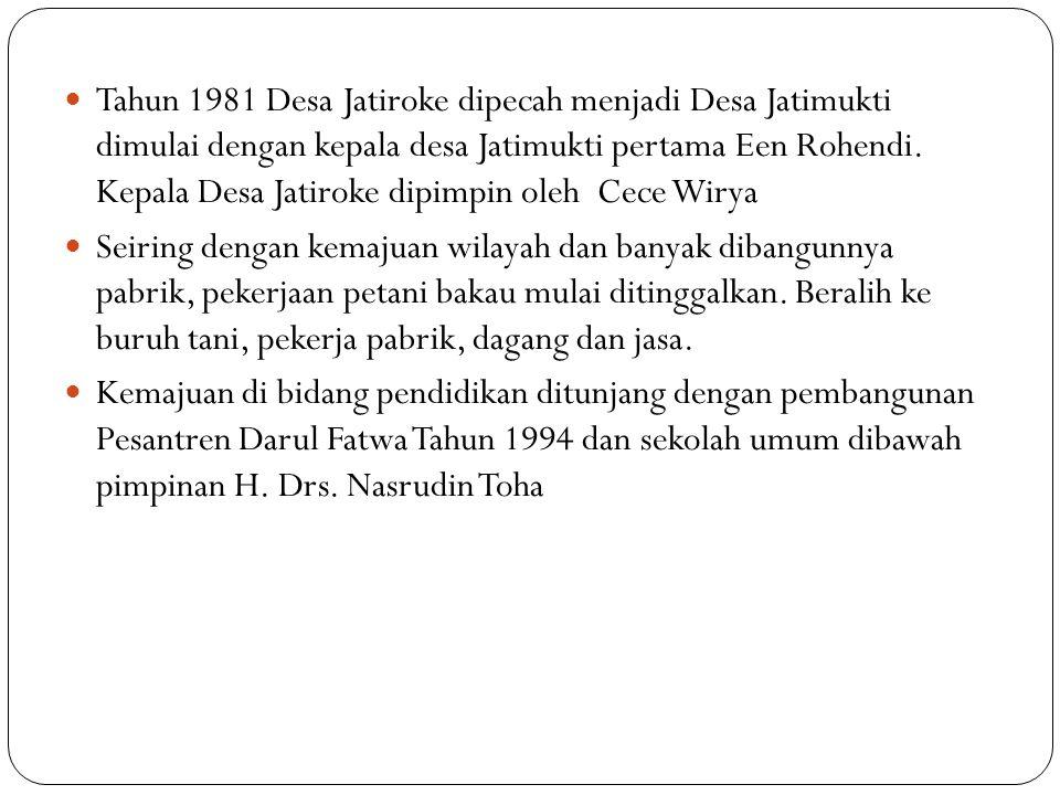 Tahun 1981 Desa Jatiroke dipecah menjadi Desa Jatimukti dimulai dengan kepala desa Jatimukti pertama Een Rohendi.