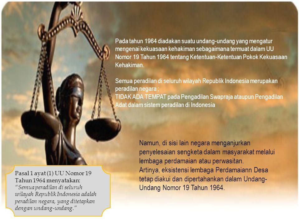  Pada tahun 1964 diadakan suatu undang-undang yang mengatur mengenai kekuasaan kehakiman sebagaimana termuat dalam UU Nomor 19 Tahun 1964 tentang Ketentuan-Ketentuan Pokok Kekuasaan Kehakiman.