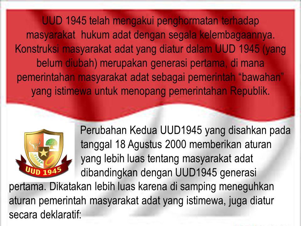 UUD 1945 telah mengakui penghormatan terhadap masyarakat hukum adat dengan segala kelembagaannya. Konstruksi masyarakat adat yang diatur dalam UUD 194