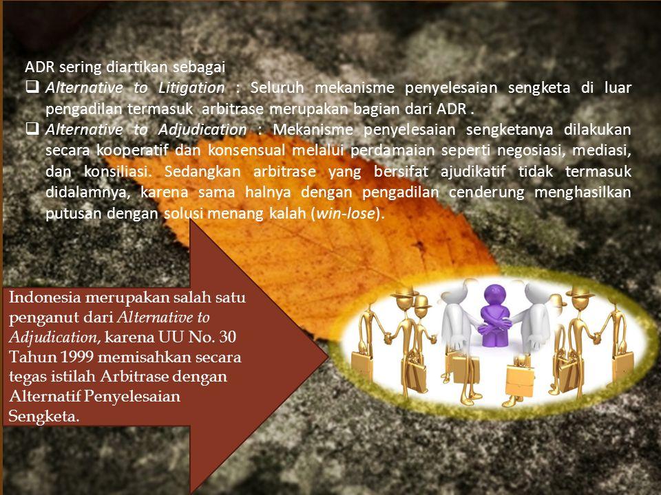  Dalam kehidupan sehari-hari pada masyarakat hukum asli (masyarakat hukum adat), apa yang sekarang dikenal dengan istilah ADR sebetulnya sudah dilaksanakan dan dipraktikkan.