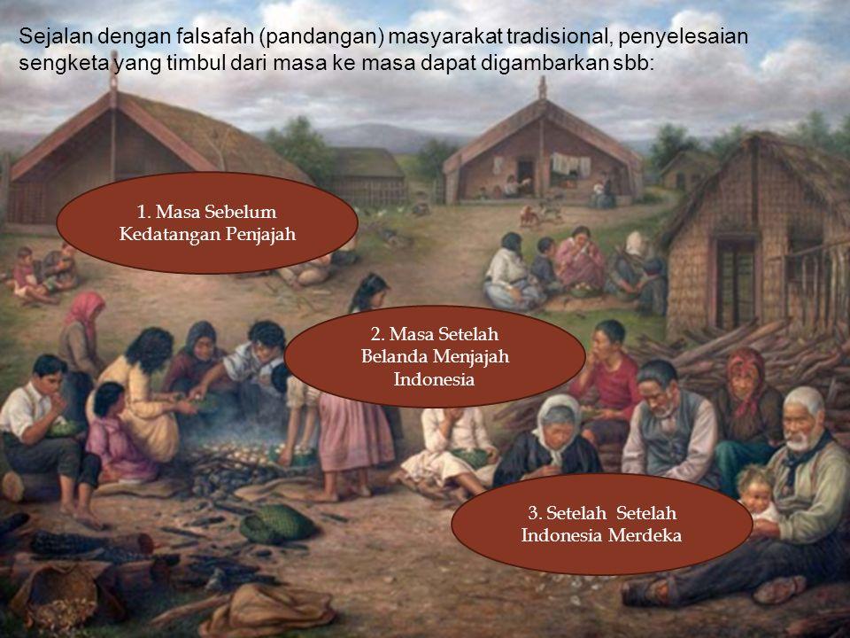  Sejalan dengan falsafah (pandangan) masyarakat tradisional, penyelesaian sengketa yang timbul dari masa ke masa dapat digambarkan sbb: 1.