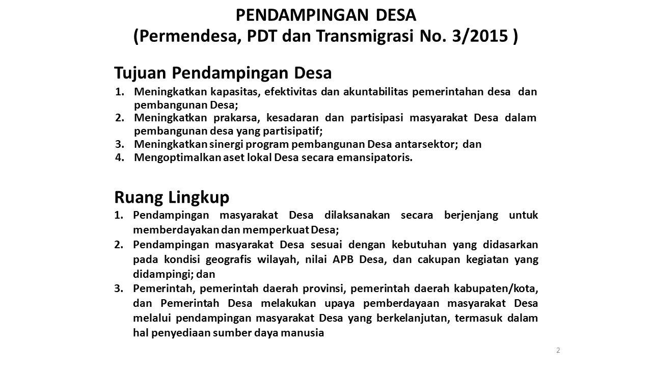 PENDAMPINGAN DESA (Permendesa, PDT dan Transmigrasi No. 3/2015 ) Tujuan Pendampingan Desa 1.Meningkatkan kapasitas, efektivitas dan akuntabilitas peme