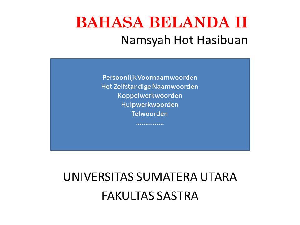 BAHASA BELANDA II Namsyah Hot Hasibuan UNIVERSITAS SUMATERA UTARA FAKULTAS SASTRA Persoonlijk Voornaamwoorden Het Zelfstandige Naamwoorden Koppelwerkwoorden Hulpwerkwoorden Telwoorden...............