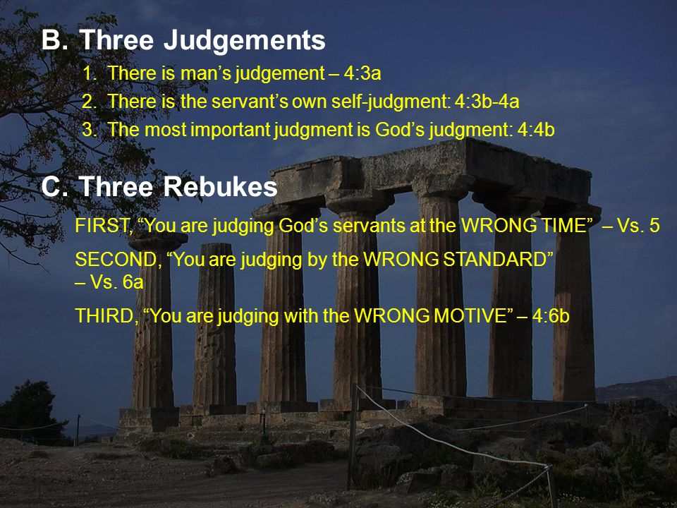 B.Three Judgements 1.There is man's judgement – 4:3a 2.There is the servant's own self-judgment: 4:3b-4a 3.The most important judgment is God's judgment: 4:4b C.
