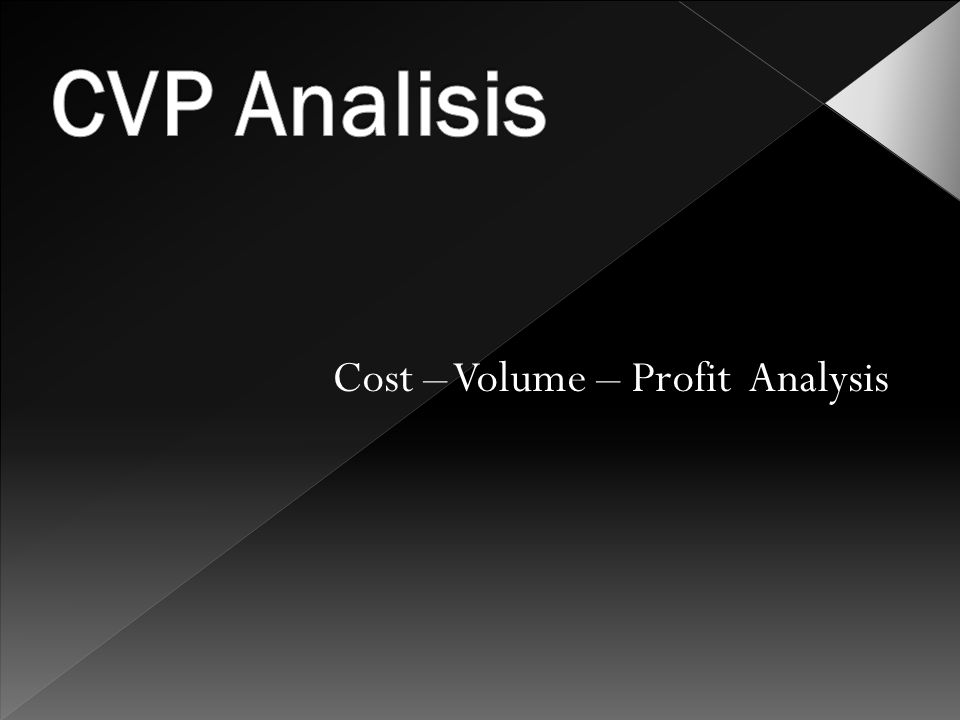 Cost – Volume – Profit Analysis