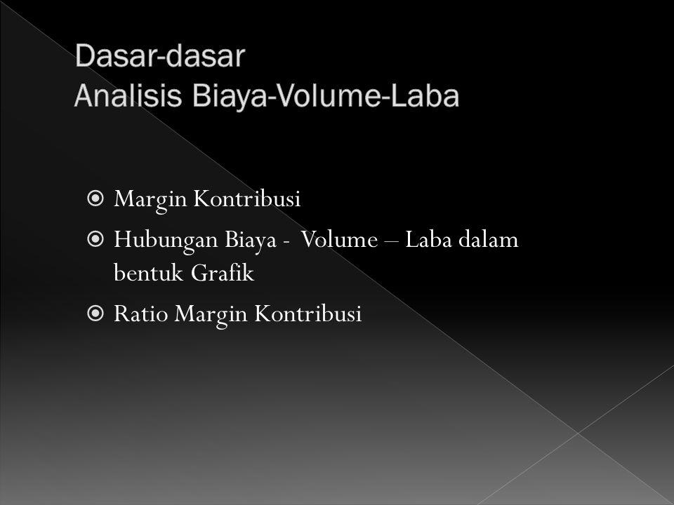  Margin Kontribusi  Hubungan Biaya - Volume – Laba dalam bentuk Grafik  Ratio Margin Kontribusi