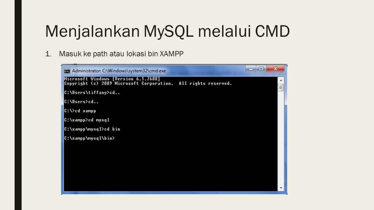 Menjalankan MySQL melalui CMD 1.Masuk ke path atau lokasi bin XAMPP