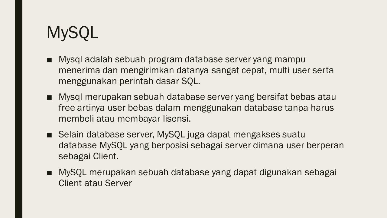 MySQL ■Mysql adalah sebuah program database server yang mampu menerima dan mengirimkan datanya sangat cepat, multi user serta menggunakan perintah dasar SQL.