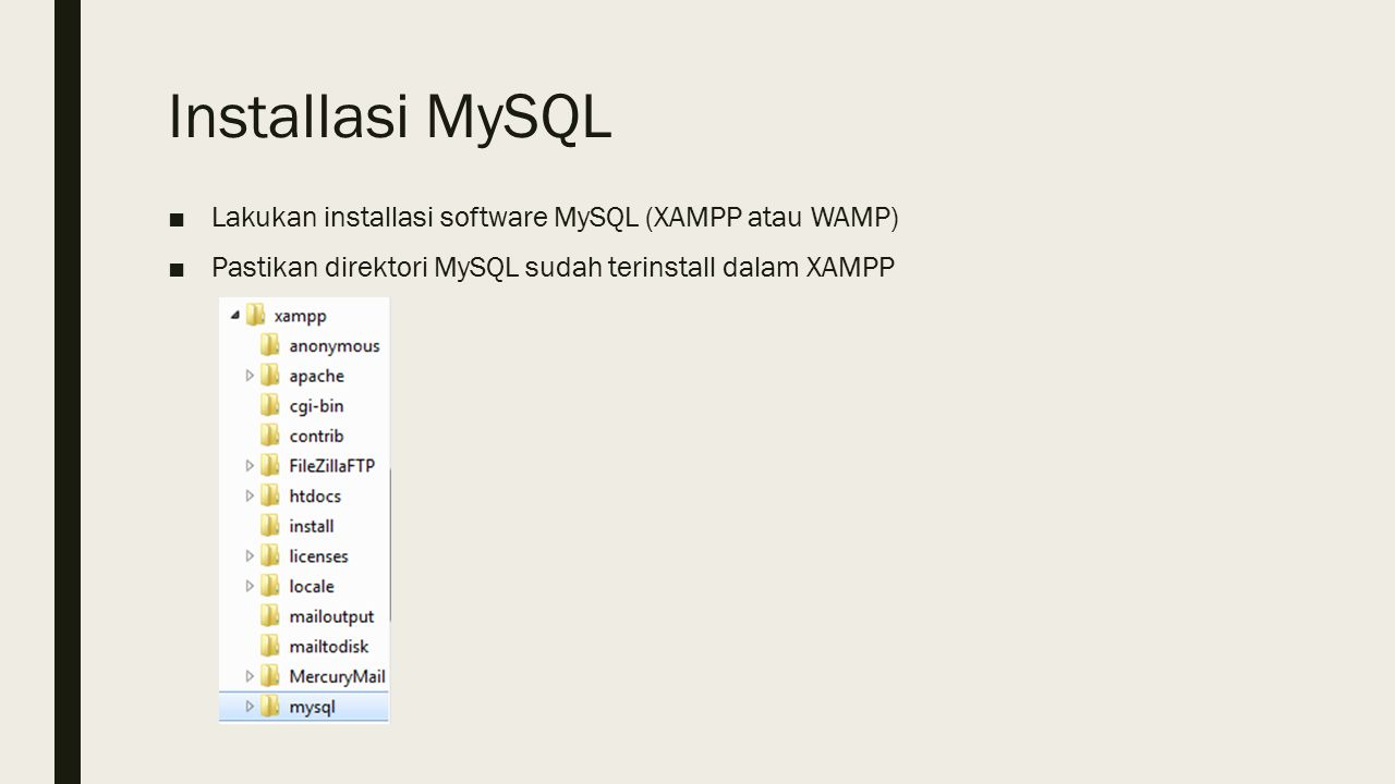 Installasi MySQL ■Lakukan installasi software MySQL (XAMPP atau WAMP) ■Pastikan direktori MySQL sudah terinstall dalam XAMPP